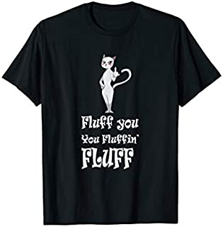 Fluff You You Fluffin' Fluff  Funny Cat Kitten s T-shirt | Size S - 5XL