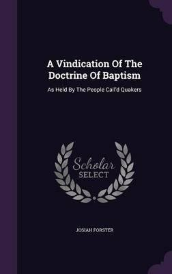 Read Online A Vindication of the Doctrine of Baptism : As Held by the People Call'd Quakers(Hardback) - 2016 Edition pdf