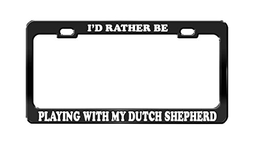 (I'D RATHER BE PLAYING WITH MY DUTCH SHEPHERD Dog Cat Black License Plate Frame)