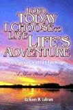 Lord, Today I Choose to Live Life's Adventure, Kathleen Luhrsen, 1579213596