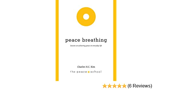 Peace Breathing Kindle Edition By Charles Hc Kim Religion