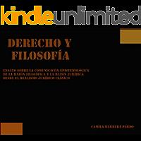 DERECHO Y FILOSOFÍA (Ensayo sobre la comunicación epistemológica de la razón filosófica y la razón jurídica desde el realismo jurídico clásico)