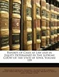 Reports of Cases at Law and in Equity Determined by the Supreme Court of the State of Iowa, Nathaniel B. Raymond, 1149800208