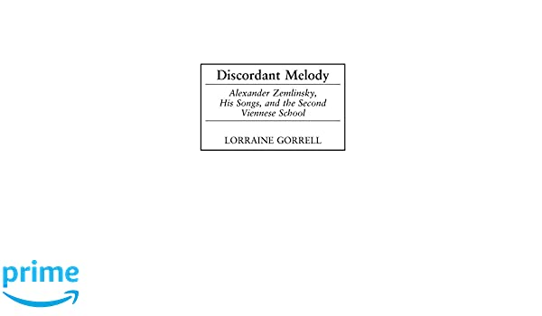 discordant melody alex ander zemlinsky his songs and the second viennese school gorrell lorraine