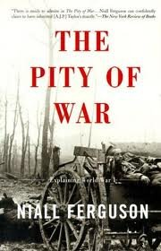 The Pity Of War: Explaining World War I New edition edition