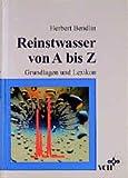 Reinstwasser Von a Bis Z. Grundlagen und Lexikon 9783527287468