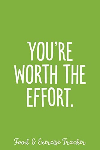 (You're Worth The Effort - Food & Exercise Tracker: 6x9 Meal and Fitness Tracking Notebook Journal, 120 pages – Grass Green with Motivational Quote ... Eating Habits & Fitness Tracker Journals))