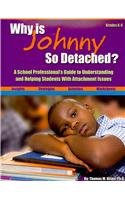 Why Is Johnny So Detached? A School Professional's Guide to Understanding and Helping Students With Attachment Issues