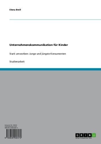Download Unternehmenskommunikation für Kinder: Stark umworben: Junge und jüngste Konsumenten (German Edition) Pdf