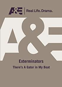 A&E -- Exterminators: There'S A Gator In My Boat