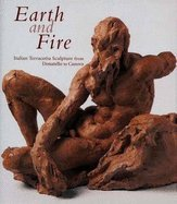 Earth Sculpture - Earth and fire : Italian terracotta sculpture from Donatello to Canova (ART HISTORY, SCULPTURE)