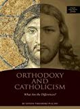 img - for Orthodoxy and Catholicism: What are the Differences? by Father Theodore Pulcini (1995-01-01) book / textbook / text book