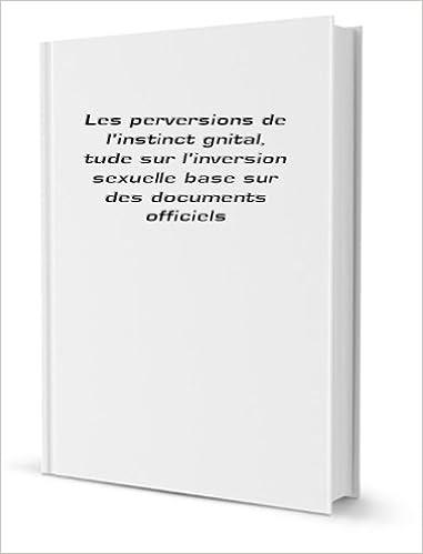 Téléchargement Les perversions de l'instinct génital, étude sur l'inversion sexuelle basée sur des documents officiels pdf epub