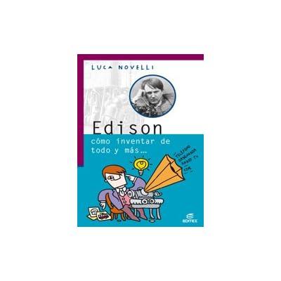 Edison cómo inventar de todo y más (Vidas Geniales de la Ciencia)