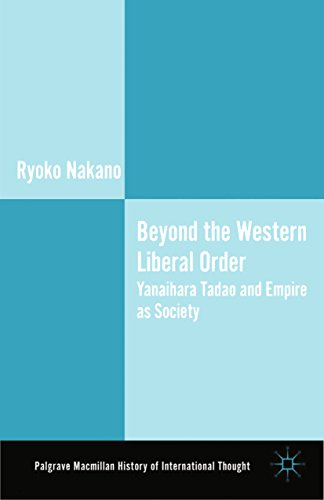 Download Beyond the Western Liberal Order: Yanaihara Tadao and Empire as Society (The Palgrave Macmillan History of International Thought) Pdf