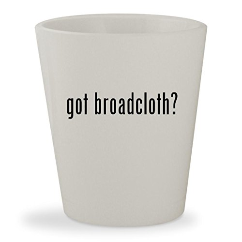 got broadcloth? - White Ceramic 1.5oz Shot Glass