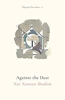 Against the Dust (Platypus Press Shorts Book 6) by [Ibrahim, Nur Nasreen]