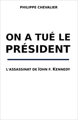 Amazon Fr On A Tue Le President L Assassinat De John F Kennedy Chevalier Philippe Livres