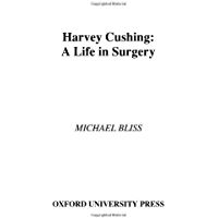 Harvey Cushing: A Life in Surgery