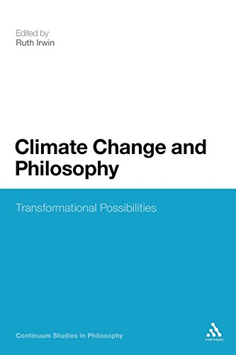 Climate Change and Philosophy: Transformational Possibilities (Continuum Studies in Philosophy)