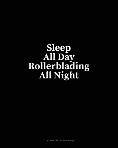 - Sleep All Day Rollerblading All Night: Blank Guitar Tab Paper