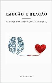 Emoção e Reação: Maximize Sua Inteligência Emocional
