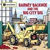 img - for Barney Backhoe and the Big City Dig (John Deere) book / textbook / text book
