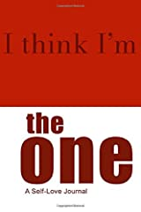 I Think I'm The One: A Self-Love Journal Paperback