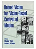 Robust Vision for Vision-Based Control of Motion, Markus Vincze and Gregory D. Hager, 0819435023