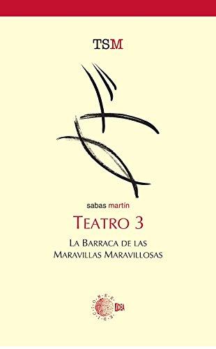 Descargar Libro Teatro 3. La Barraca De Las Maravillas Maravillosas Ricardo Sabas Martín Fuentes