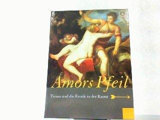 Amors Pfeil: Tizian und die Erotik in der Kunst