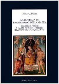 Book La bottega di Bartolomeo della Gatta. Domenico Pecori e l'arte in terra d'Arezzo tra Quattro e Cinquecento