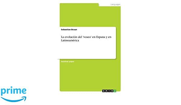 La evolución del voseo en Espana y en Latinoamérica (Spanish Edition): Sebastian Braun: 9783638669498: Amazon.com: Books
