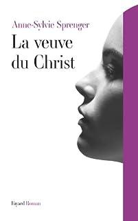 La veuve du Christ : roman, Sprenger, Anne-Sylvie