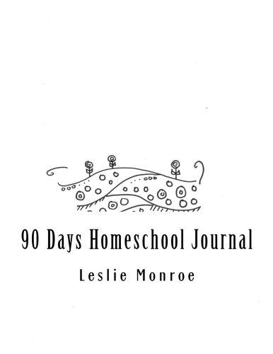 90 Days Homeschool Journal: Relaxed Method for Planning Your Homeschool