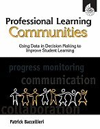Professional Learning Communities- Using Data in Decision Making to Improve Student Learning (09) by Baccellieri, Patrick - EdD [Perfect Paperback (2009)]