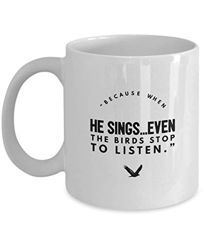 Science Fiction Movie Coffee Mug - Because When He Sings Even The Birds Stop To - Quotes Adventure Film Series Actor Actress Novel Fan Fandom 11 Oz -