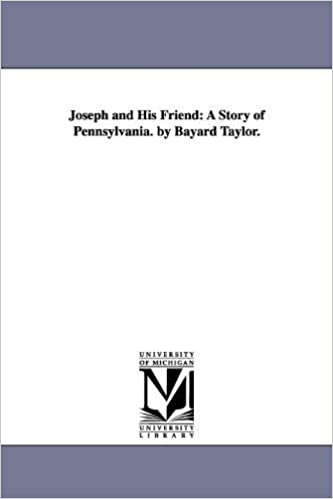 Joseph and his friend: a story of Pennsylvania by Bayard Taylor (2006-03-31)