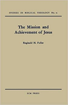 Book The Mission and Achievement of Jesus: An Examination of the Presuppositions of New Testament Theology by Reginald H. Fuller (2012-08-07)