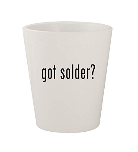 got solder? - Ceramic White 1.5oz Shot Glass