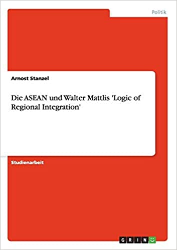 Die ASEAN und Walter Mattlis Logic of Regional Integration (German Edition)