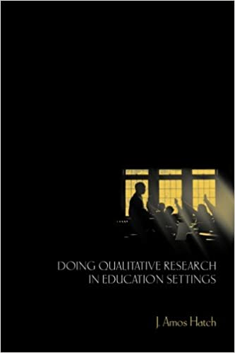 Doing Qualitative Research in Education Settings: J  Amos Hatch