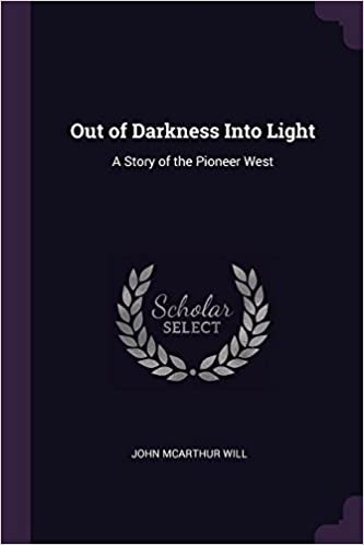 Out Of Darkness Into Light >> Out Of Darkness Into Light A Story Of The Pioneer West John
