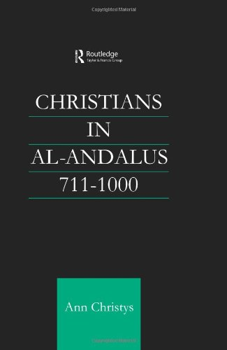 Christians in Al-Andalus 711-1000 (Culture and Civilization in the Middle East) Ann Rosemary Christys