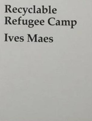 Ives Maes: Recyclable Refugee Camp