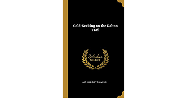 Gold Seeking On The Dalton Trail Thompson Arthur Ripley 9780469290501 Books