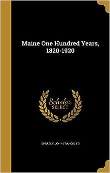 Maine One Hundred Years, 1820-1920