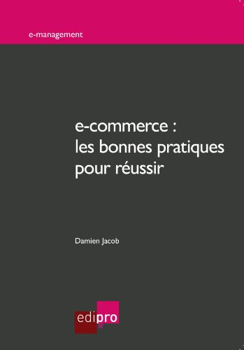 Download e-commerce : les bonnes pratiques pour réussir: Quelles stratégies marketing pour le commerce électronique ? (E-management) (French Edition) Pdf