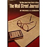 The Dow Jones-Irwin Guide to Using the Wall Street Journal, Michael B. Lehmann, 087094309X