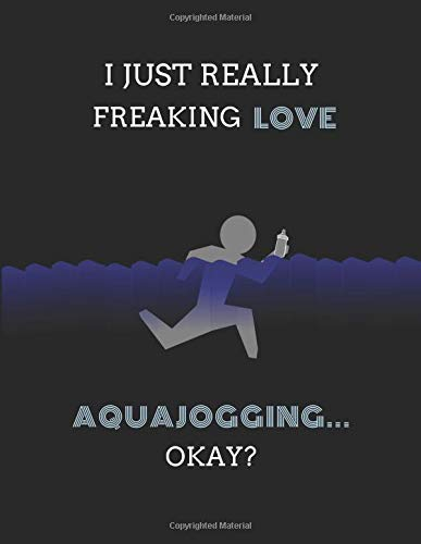 I Just Really Freaking Love Aquajogging ... Okay?: Lined & Sketch Paper Notebook 2 In 1 Journal
